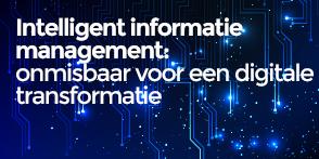 Intelligent Informatiemanagement: Onmisbaar Voor Een Digitale Transformatie